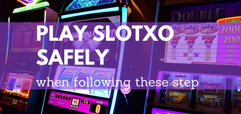 เล่น slotxo ได้อย่างปลอดภัยเมื่อทำตามขั้นตอนเหล่านี้